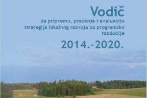 Vodič za izradu, praćenje i evaluaciju lokalnih razvojnih strategija za programsko razdoblje 2014.-2020.